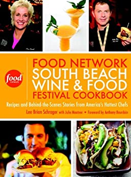 The Food Network South Beach Wine & Food Festival Cookbook: Recipes and Behind-the-Scenes Stories from America's Hottest Chefs by [Schrager, Lee Brian, Mautner, Julie]