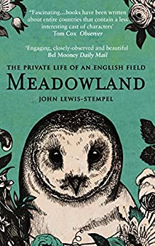 Meadowland: the private life of an English field by [Lewis-Stempel, John]