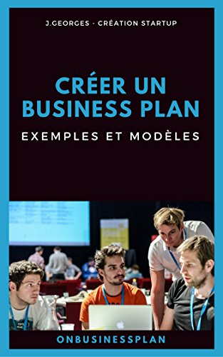 Créer un business plan : Exemples et modèles (On Business Plan) par J. Georges