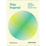 Stay Inspired: Finding Motivation for Your Creative Work