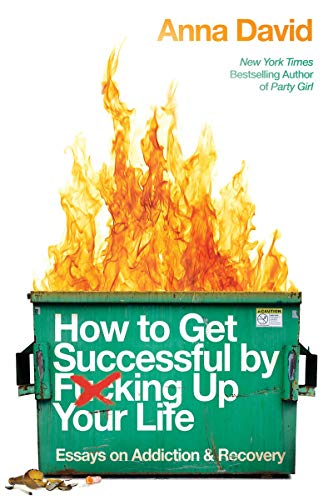 How to Get Successful by F*cking Up Your Life: Essays on Addiction and Recovery (English Edition)