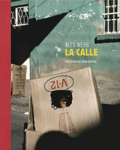 Alex Webb: La Calle: Photographs from Mexico
