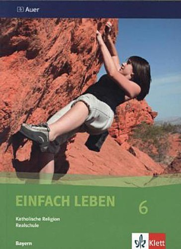 Einfach Leben. Katholische Religion für Realschulen in Bayern/Schülerband 6. Jahrgangsstufe