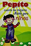 Pepito: Cuenta Los Mejores Chistes Para Niños / Count the Best Jokes for Children