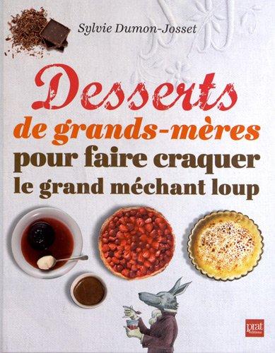 Desserts de grands-mères pour faire craquer le grand méchant loup par Sylvie Dumon-Josset