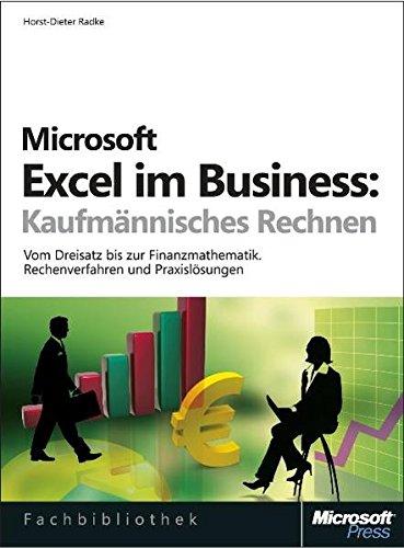 Microsoft Excel im Business: Kaufmännisches Rechnen. Vom Dreisatz bis zur Finanzmathematik. Rechenverfahren und Praxislösungen