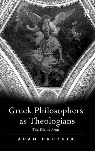 Greek Philosophers as Theologians: The Divine Arche by Adam Drozdek (2007-11-28)
