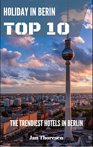 holiday-in-berlin-top-10-the-trendiest-hotels-in-berlin-english-edition