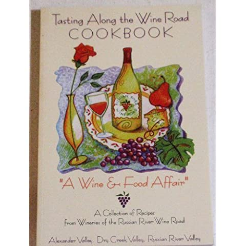 Tasting Along the Wine Road Cookbook: A Collection of Recipes From Wineries of the Russian River Win by The Cookbook Committee (1999) Paperback