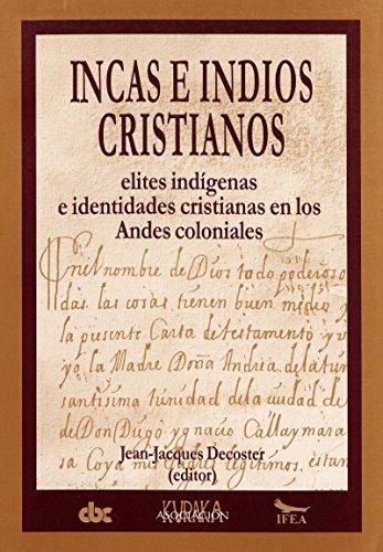 Incas e indios cristianos: Elites indígenas e identidades cristianas en los Andes coloniales (Travaux de l'IFÉA)