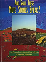 And Shall These Mute Stones Speak? Post-Roman Inscriptions in Western Britain.