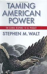 Taming American Power: The Global Response to U. S. Primacy