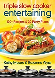 Triple Slow Cooker Entertaining: 100 Plus Recipes and 30 Party Plans by Moore, Kathy, Wyss, Roxanne (2013) Paperback