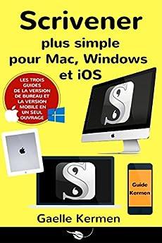 Scrivener plus simple pour Mac, Windows et iOS: coffret de trois guides pratiques francophones (Collection Pratique Guide Kermen t. 6) par [Kermen, Gaelle]
