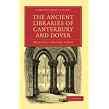 The Ancient Libraries of Canterbury and Dover: The Catalogues of the Libraries of Christ Church Priory and St. Augustine's Abbey at Canterbury and of ... Library Collection - Medieval History)