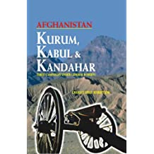 Kurum, Kabul and Kandahar: Being a Brief Record of Impressions in Three Campaigns Under General Roberts
