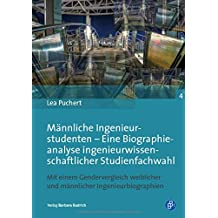 Männliche Ingenieurstudenten. Eine Biographieanalyse ingenieurwissenschaftlicher Studienfachwahl (Studien zur Technischen Bildung)