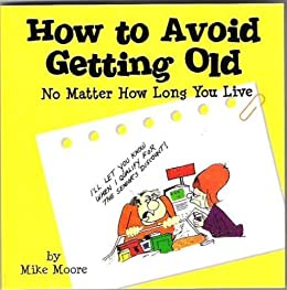 How to Avoid Getting Old No Matter How Long You Live (English Edition) di [Moore, Mike ]
