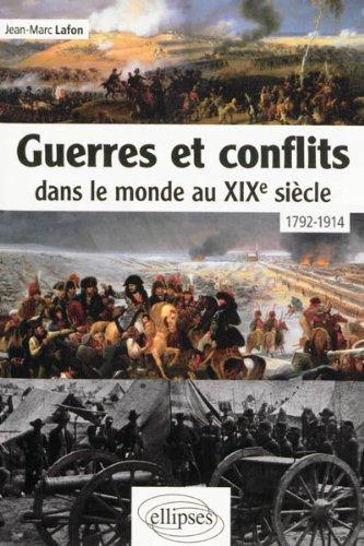 Guerres et Conflits Dans le Monde au XIXe Siècle 1792-1914