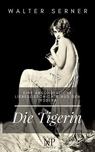 Die Tigerin: Eine absonderliche Liebesgeschichte aus den 1920ern (99 Welt-Klassiker)