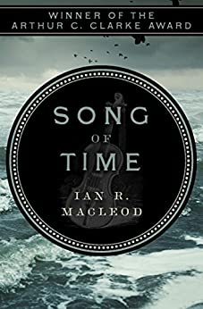 Song of Time by [MacLeod, Ian R.]