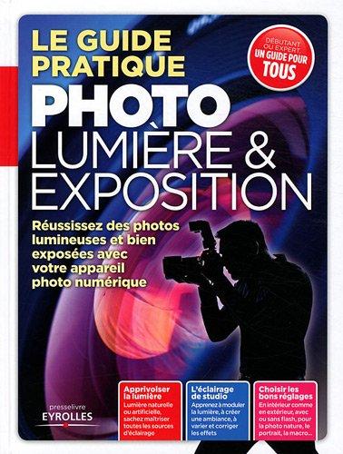 Le guide pratique photo lumière et exposition par Ivan Roux, Dominique-Georges Bègue, François Delebecque, Jacques Harbonn, Alchimie médias