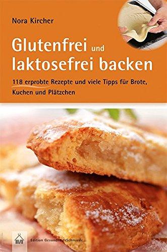 Glutenfrei-und-laktosefrei-backen-ber-100-erprobte-Rezepte-und-viele-Tipps-fr-Brote-Kuchen-und-Pltzchen-Edition-GesundheitsSchmiede