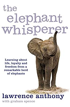 The Elephant Whisperer: Learning About Life, Loyalty and Freedom From a Remarkable Herd of Elephants (English Edition) par [Lawrence, Anthony, Anthony, Lawrence, Spence, Graham]
