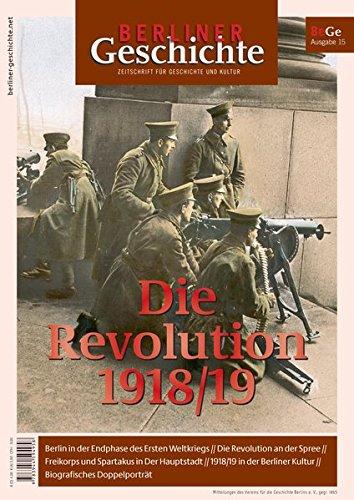 Berliner Geschichte - Zeitschrift für Geschichte und Kultur: Die Revolution 1918/19