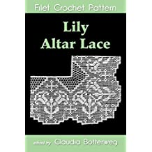 Lily Altar Lace Filet Crochet Pattern: Complete Instructions and Chart (English Edition)