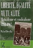 Liberté, égalité, mutualité - Mutualistes et syndicalistes (1850-1967)