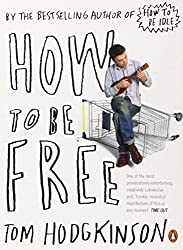 How To Be Free by Hodgkinson, Tom (2007) Paperback