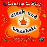 Glück und Weisheit - Louise L. Hay