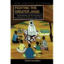 Fighting the Greater Jihad: Amadu Bamba and the Founding of the Muridiyya of Senegal, 1853-1913 (New African Histories)