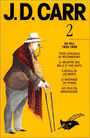J D Carr, Les intégrales du masque tome 2 : Dr Fell, 1935-1939