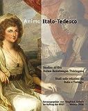 Animo italo-tedesco: Studien zu den Italien-Beziehungen in der Kulturgeschichte Thüringens /Studi sulle relazioni con l'Italia nella storia della cultura di Turingia -