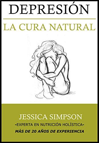 Depresión: La Cura Natural, Experta en Nutrición Holística con Más de 20 Años de Experiencia por Jessica Simpson