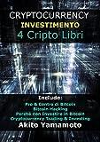 Cryptocurrency Investimento: 4 Cripto Libri - Include: Pro & Contro di Bitcoin - Bitcoin Hacking - Perché non Investire in Bitcoin - Cryptocurrency Trading ... (Crypto Assets Vol. 1) (Italian Edition)