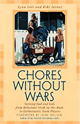 Chores Without Wars: Turning Dad and Kids from Reluctant Stick-In-The-Muds to Enthusiastic Team Players