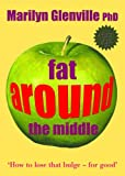 Fat Around the Middle: How to Lose That Bulge - For Good
