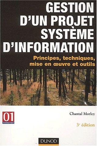Gestion d'un projet système d'information : Principes, techniques, mise en oeuvre et outils