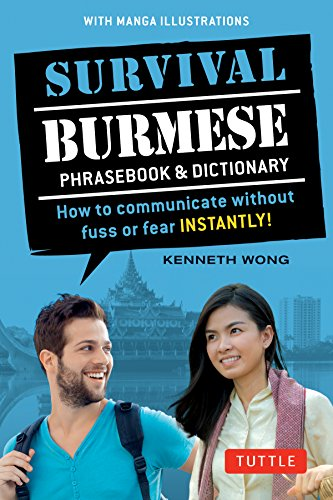 Survival Burmese Phrasebook and Dictionary: How to Communicate Without Fuss or Fear Instantly! (Survival Phrasebook & Dictionary) por Kenneth Wong