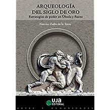 Arqueología del Siglo de Oro. Estrategias de poder en Úbeda y Baeza (Artes y Humanidades)