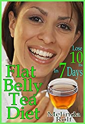 Flat Belly Tea Diet: Lose 10lbs in One Week with this Revolutionary New Plan (The Home Life Series Book 22) (English Edition)
