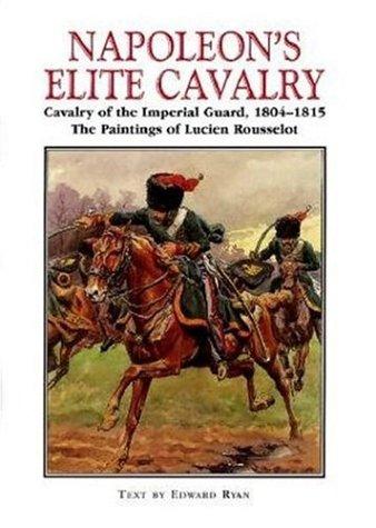 Napoleon's Elite Cavalry: Cavalry of the Imperial Guard, 1804-15