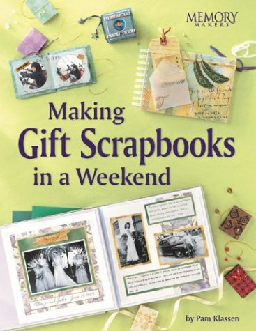 Making Gift Scrapbooks in a Weekend: Perfect Gifts for Friends and Family (Memory Makers) por Pam Klassen