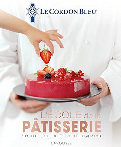 Le cordon bleu de la pâtisserie par Ecole Le Cordon Bleu