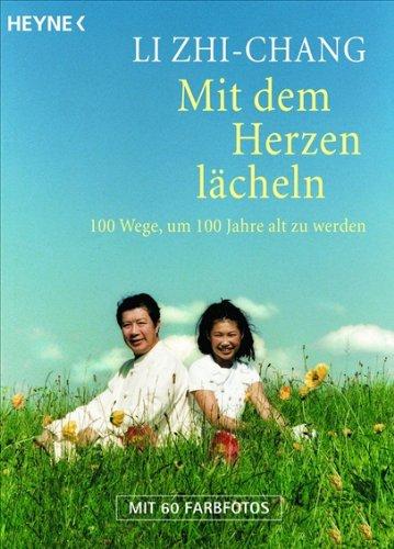 Mit dem Herzen lächeln: 100 Wege, um 100 Jahre alt zu werden