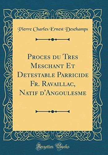 Proces Du Tres Meschant Et Detestable Parricide Fr. Ravaillac, Natif D'Angoulesme (Classic Reprint)