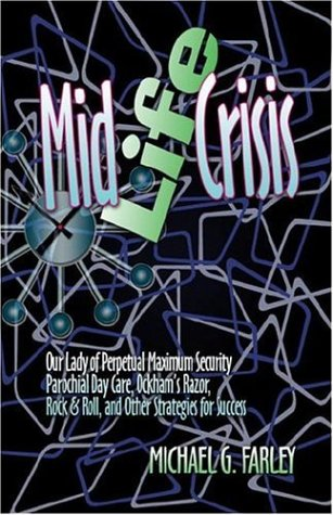 Price comparison product image Mid Life Crisis: Our Lady of Perpetual Maximum Security Parochial Daycare,  Ockham's Razor,  Rock & Roll,  and Other Strategies for Success